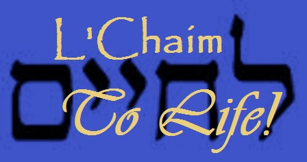 L'chaim – Let's Live!