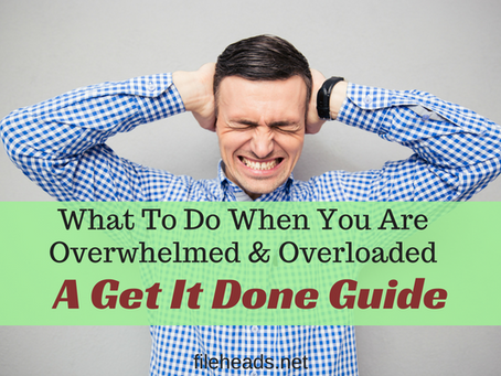 What To Do When You are Overwhelmed and Overloaded: A Get It Done Guide