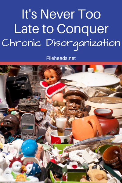 It's Never Too Late to Conquer Chronic Disorganization | Fileheads.net