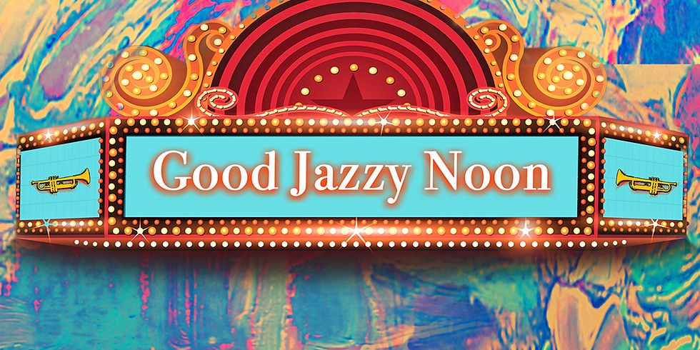 Good Jazzy Noon (8:00pm)