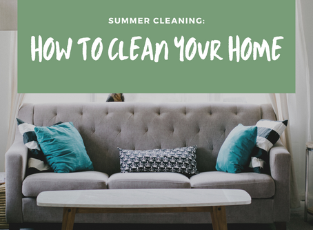 SUMMER CLEANING: How to clean your family home