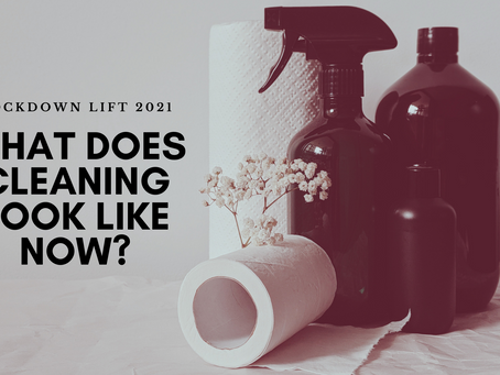 Lockdown Lift 2021: What does cleaning look like now?