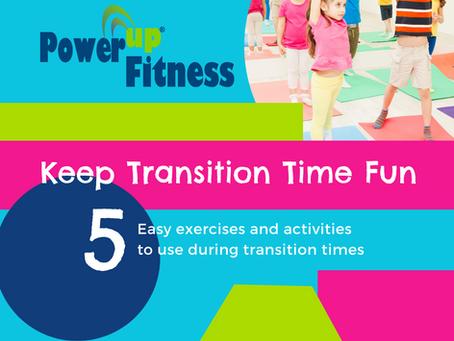 Keep Transition Time Fun!