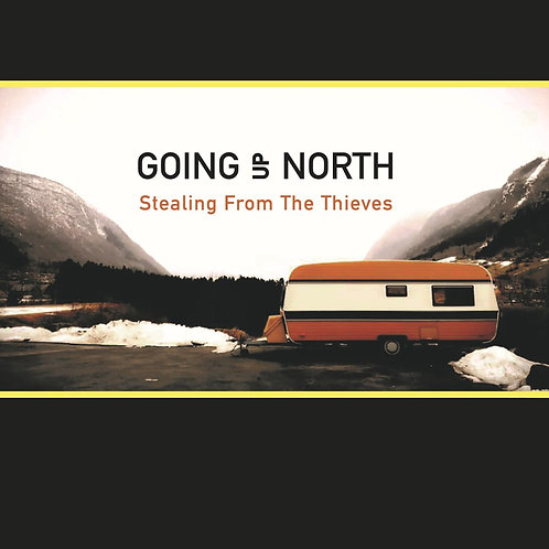 Going Up North - Stealing from the Thieves - CD