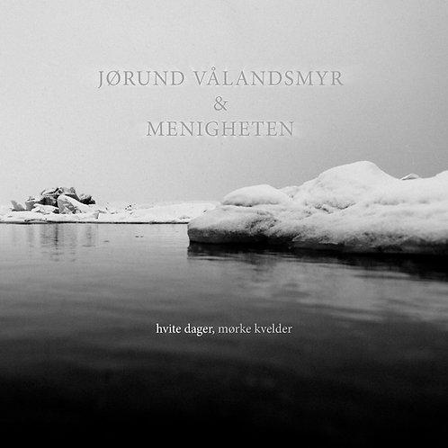 Jørund Vålandsmyr & Menigheten - Hvite dager, mørke netter