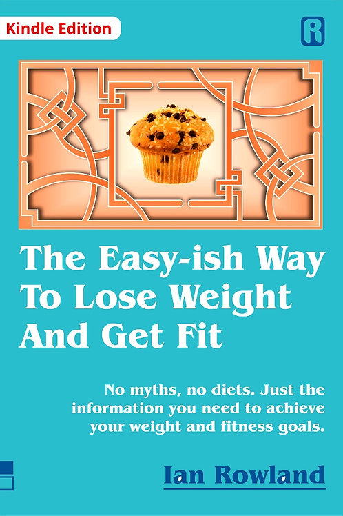 The Easy-ish Way To Lose Weight And Get Fit (Kindle)