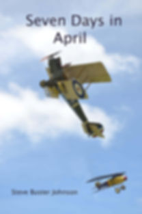 This is the front cover of 'Seven days in April', a Royal Flying Corps book written as a murder / mystey novel by Steve Buster Johnson