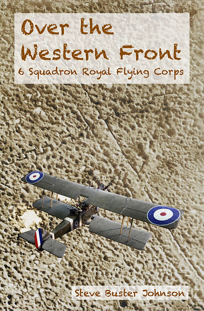 The front cover to Over the Western Front, a book by Steve Buster Johnson of the story of 6 Squadron Royal Air Force when it served in WW1 on the Western Front
