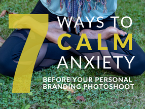 7 Ways to Calm Anxiety Before Your Personal Branding Photography Shoot