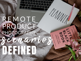 Remote Product Photography Scenarios Defined
