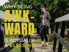 Why Being Awkward is Actually a Blessing