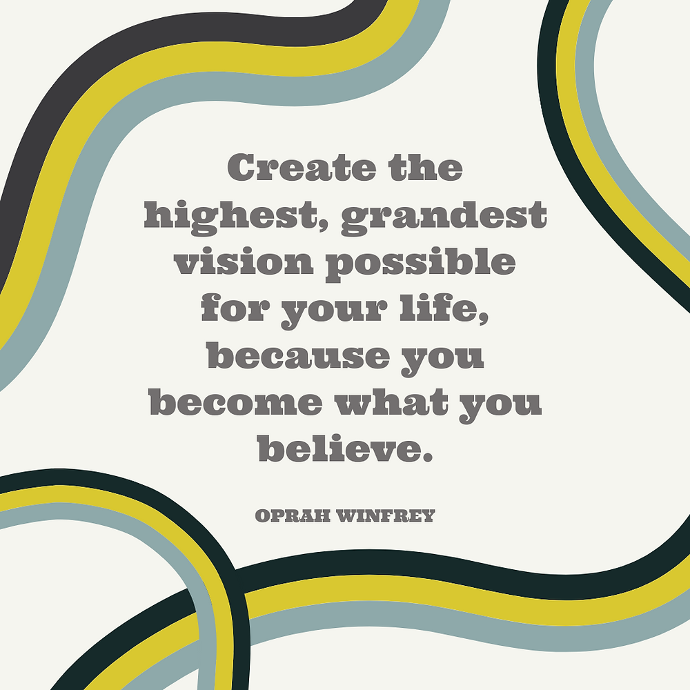 Oprah Winfrey quote: Create the highest, grandest vision possible for your life, because you become what you believe.