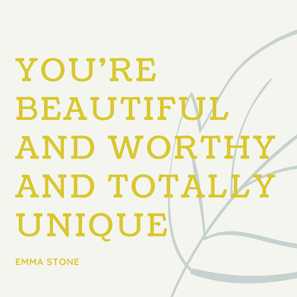Emma Stone quote: You're beautiful and worthy and totally unique