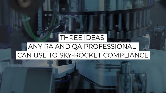 3 ideas any RA and QA professional can use to sky-rocket compliance
