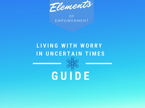 Living With Worry in Uncertain Times