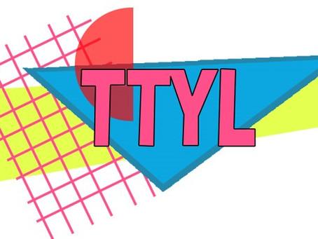 TTYL by Liana Pavane