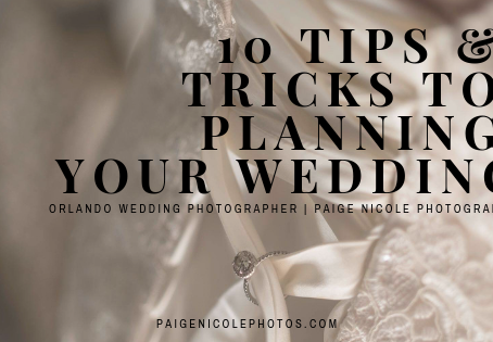 Planning a Wedding? 10 Tricks & Tips // Orlando Wedding Photographer | Paige Nicole Photography