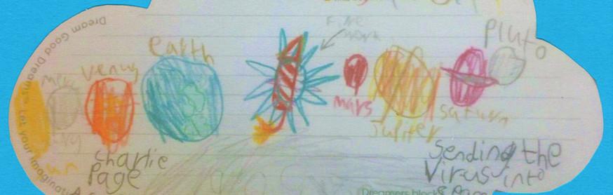 Charlie (7 ans et demi) rêve d'attacher le Corona Virus à un feu d'artifice et de l'envoyer en dehors du système solaire.