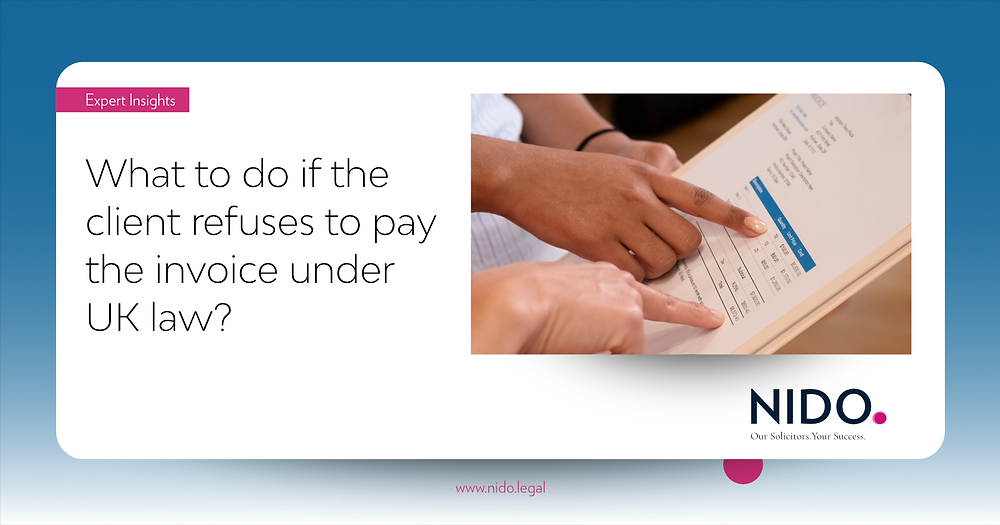 What to do if the client refuses to pay the invoice under UK law  - NIDO Legal