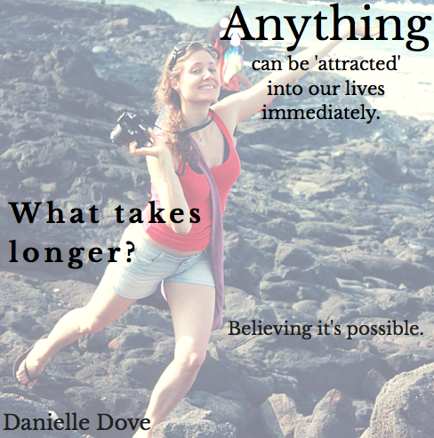 Blog Quote: Anything can be attracted into our lives immediately. What takes longer? Believing it's possible