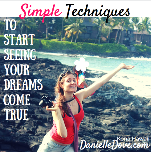 Simple Techniques to Start Seeing Your Dreams Come True
