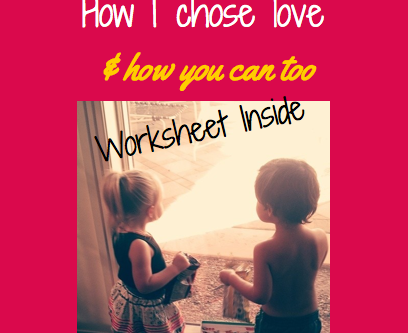 how I chose love & how you can too