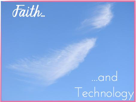 Faith angels and…technology!!?