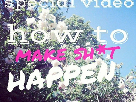 Special Video: How to Make Sh*t Happen (magic inside)