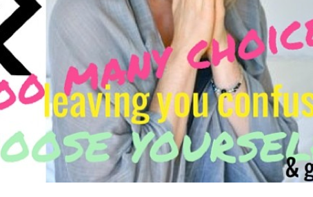 When too many choices leave you confused, choose yourself