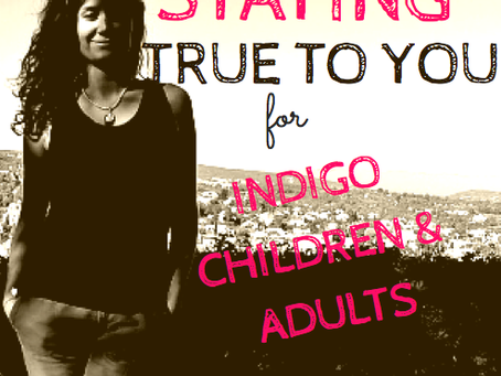 Staying True to You for Indigo Children and Adults
