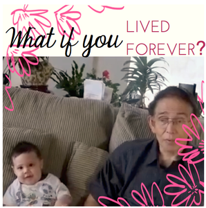 What if you lived forever