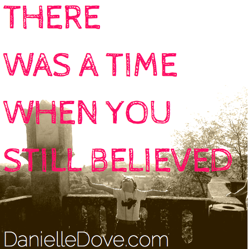 there was a time when you still believed