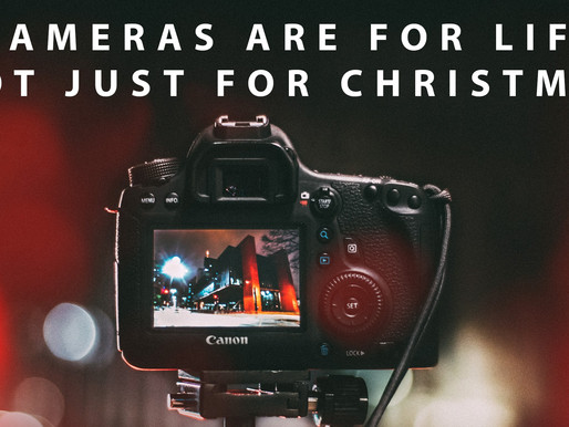 Cameras Are For Life. Not Just For Christmas.