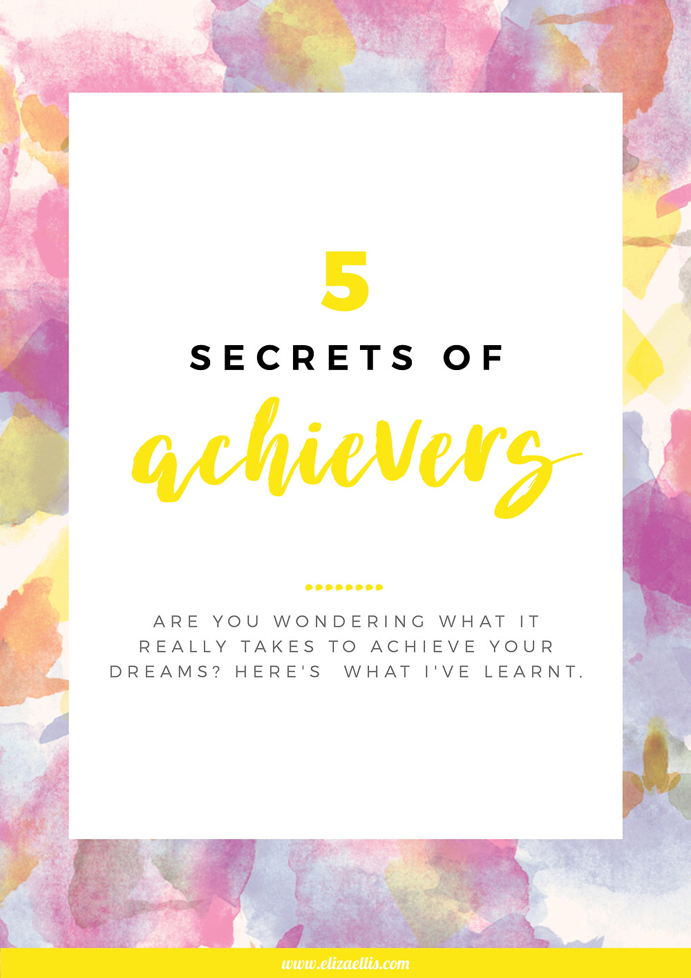 The 5 Secrets of Achievers // Eliza Ellis // achievement, achieve goals, achievement quotes, goals, goal setting, projects, goal setting quotes, goal quotes, goal setting planner, how to set goals, persistence, determination, don't stop trying, never give up, how to set goals and achieve them, goal ideas, goal motivation, achieve your dreams, goals for 2020, goal setting 2020