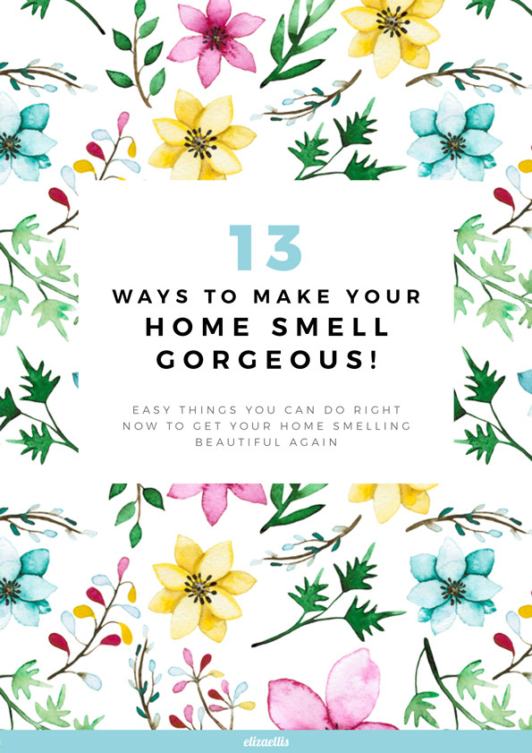 13 Ways to Make Your Home Smell Gorgeous // Eliza Ellis. Easy things you can do right now to get your home smelling beautiful again - whether you have pets, teenage boys, or cooked curry last night too!