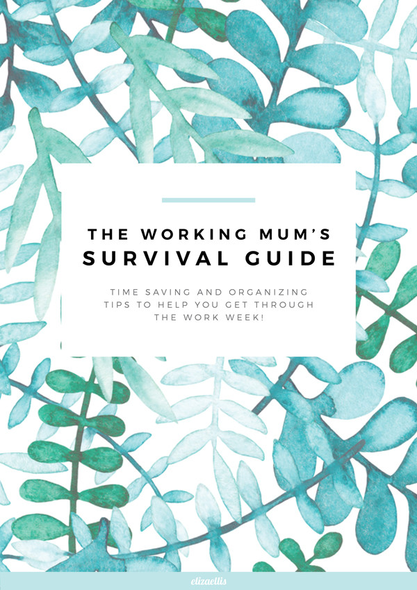 The Working Mum's Survival Guide - Time saving and organizing tips to help you get through the work week! // Eliza Ellis. Including tips for getting more done in limited time at work and at home.