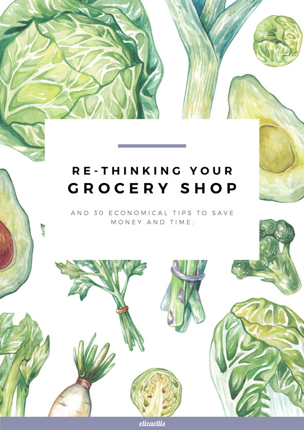 Re-thinking Your Grocery Shop and 30 Economical Tips to Save Money and Time at the Supermarket // Eliza Ellis.