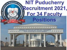 NIT Puducherry Recruitment 2021: Applications are invited for 34 Faculty Positions