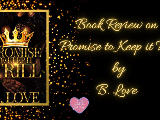 Book review on Promise To Keep it Trill by B Love