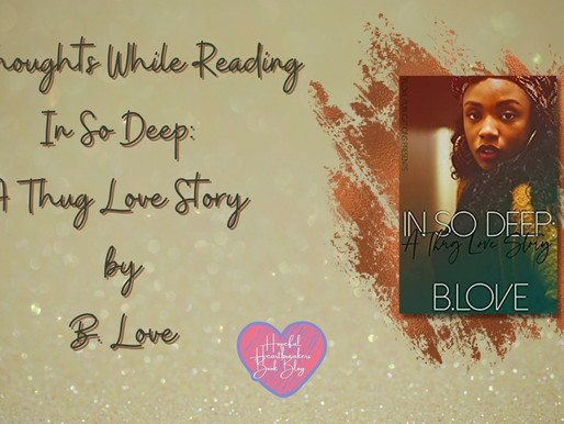 15 Thoughts While Reading In So Deep: A Thug Love Story by B. Love
