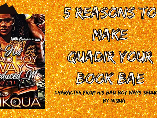 5 Reasons to Make Quadir Your Book Bae (Character from His Bad Boy Ways Seduced Me by Nikqua)