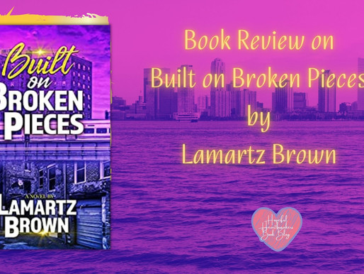 Book Review on Built on Broken Pieces by Lamartz Brown
