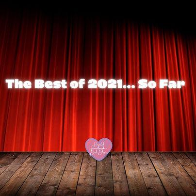 Copy of The Best of 2021... So far.jpg
