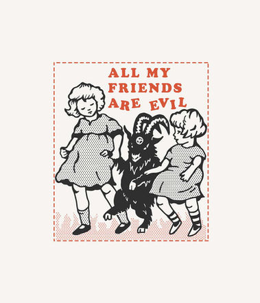 ALL MY FRIENDS ARE EVIL
