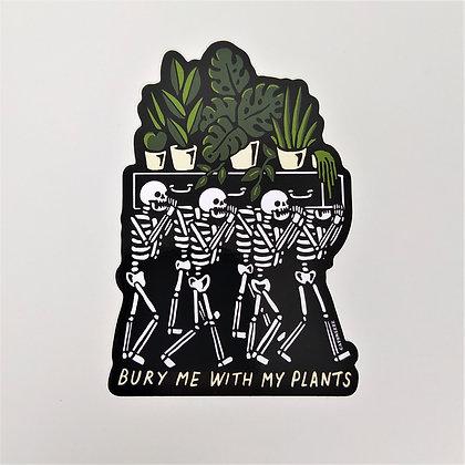 Bury Me With My Plants 10 cm Vinyl Sticker