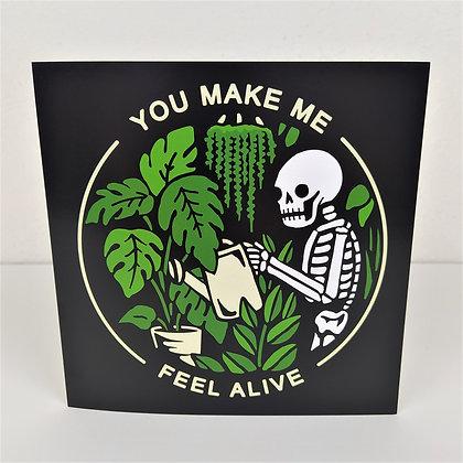 You Make Me Feel Alive Greetings Card
