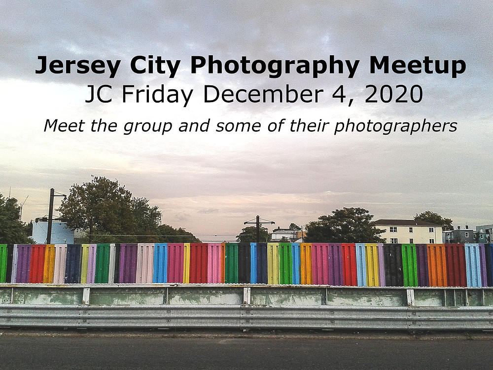 Jersey City Photography Meetup, JC Friday December 4, 2020. Meet the group and some of their photographers.