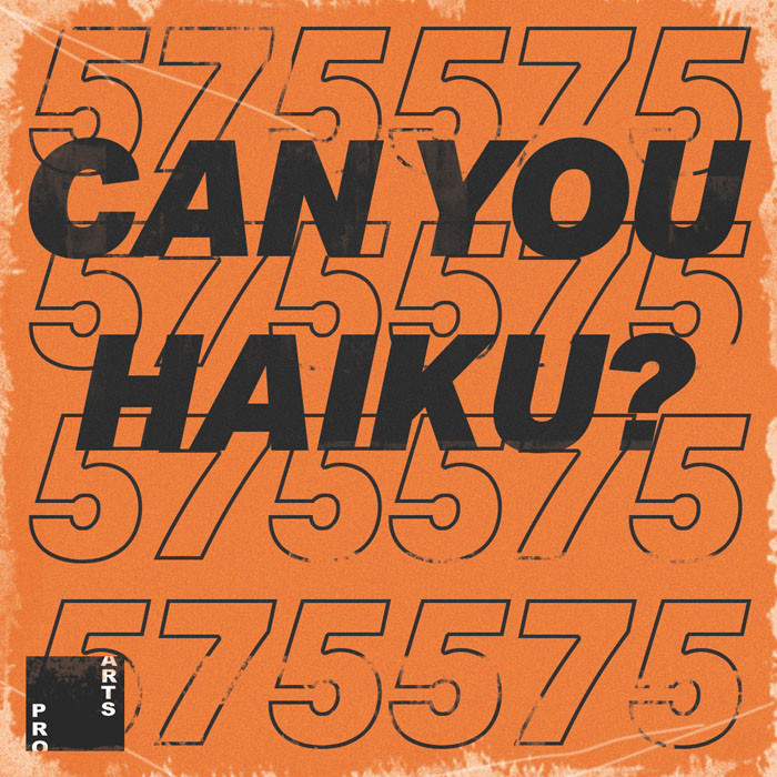 Words on an orange square that read 5 7 5 Can you Haiku? and the Pro Arts black square logo