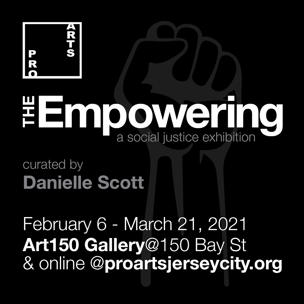 A square black background, grey raised  fist, and white type that reads The Empowering, a social Justice show, curated by Danielle Scott.