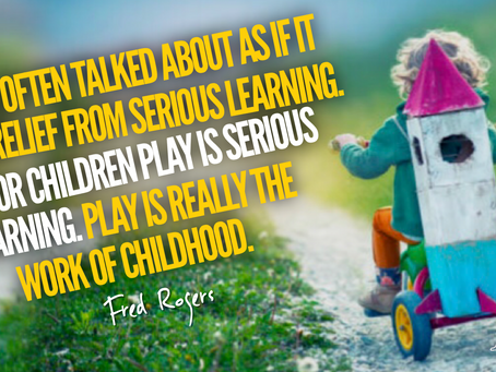 Play is really the work of childhood